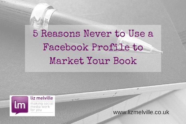 5 Reasons Never to Use a Facebook Profile to Market Your Book
