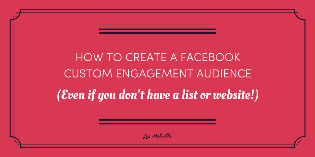 How to create a Facebook Custom Engagement audience – even if you don't have a list!